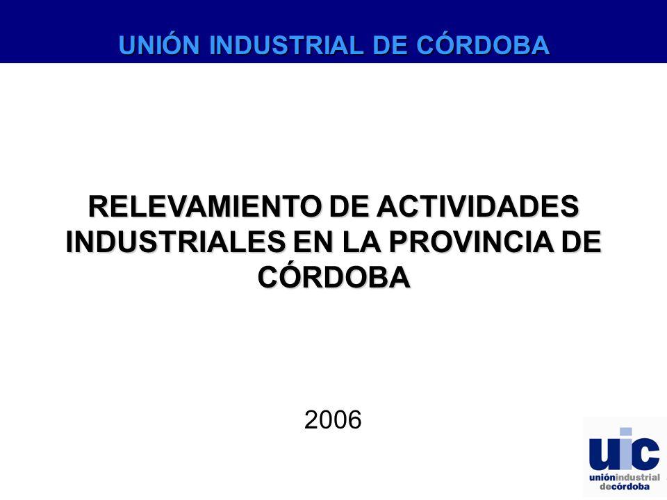 RELEVAMIENTO DE ACTIVIDADES INDUSTRIALES EN LA PROVINCIA DE CÓRDOBA 2006 UNIÓN INDUSTRIAL DE CÓRDOBA