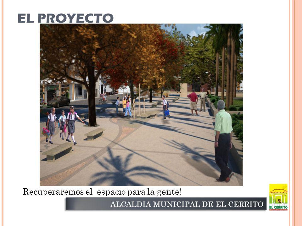 EL PROYECTO ALCALDIA MUNICIPAL DE EL CERRITO Recuperaremos el espacio para la gente!