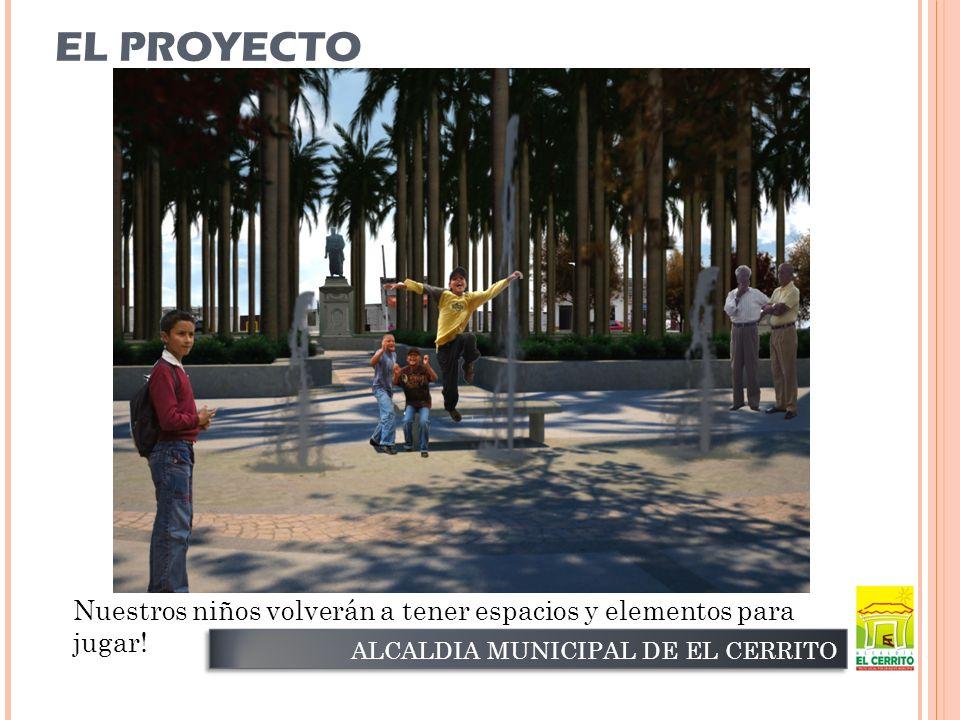 EL PROYECTO ALCALDIA MUNICIPAL DE EL CERRITO Nuestros niños volverán a tener espacios y elementos para jugar!