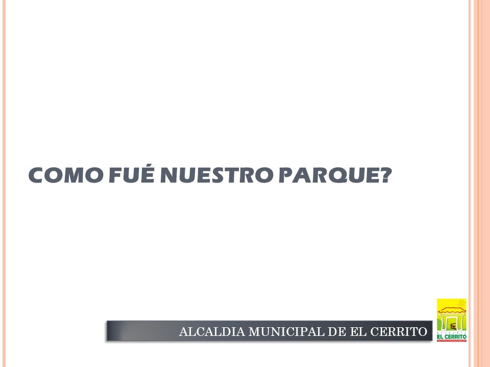 COMO FUÉ NUESTRO PARQUE ALCALDIA MUNICIPAL DE EL CERRITO