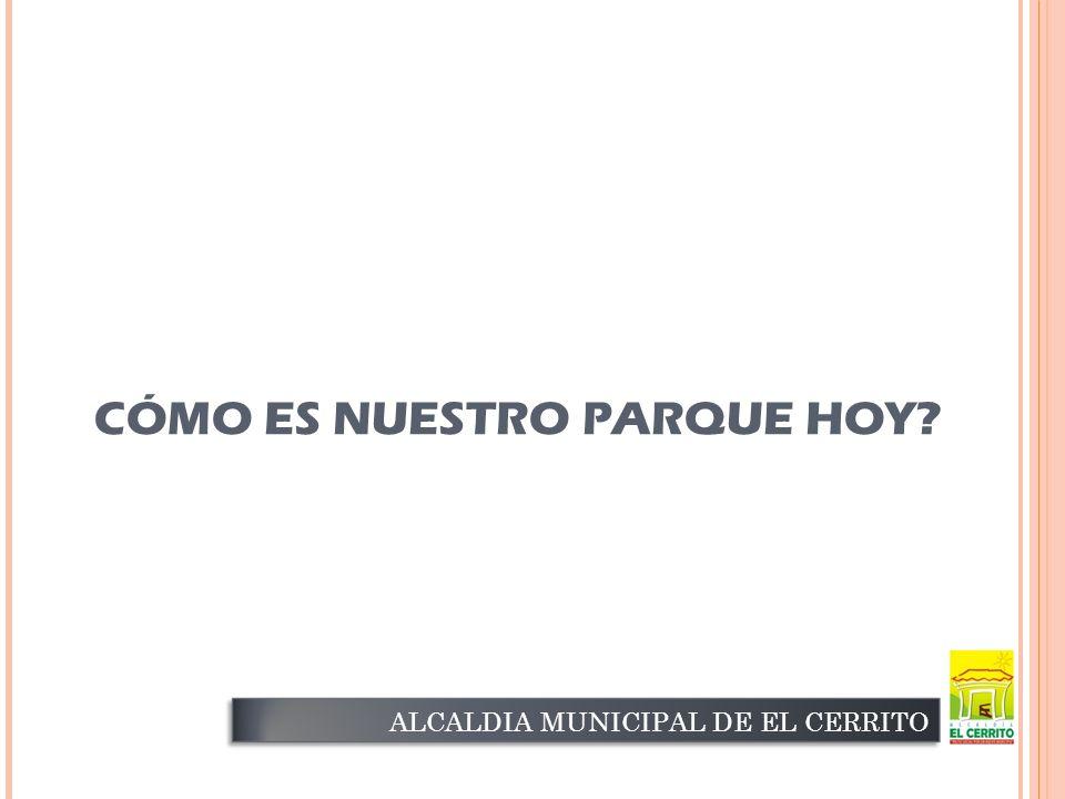 CÓMO ES NUESTRO PARQUE HOY ALCALDIA MUNICIPAL DE EL CERRITO