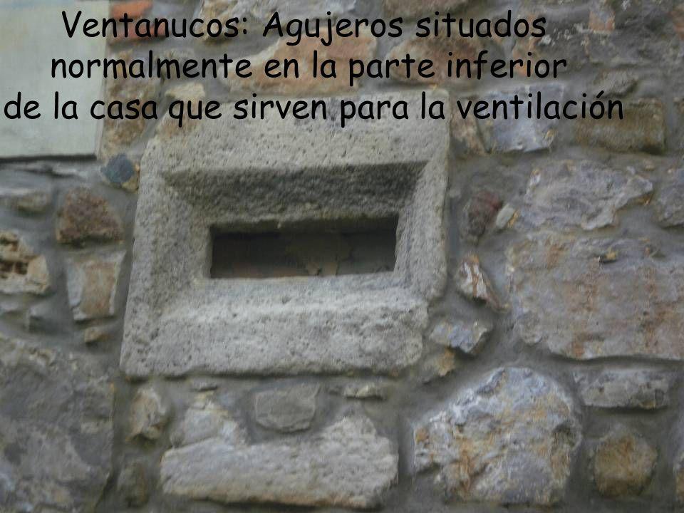 Ventanucos: Agujeros situados normalmente en la parte inferior de la casa que sirven para la ventilación