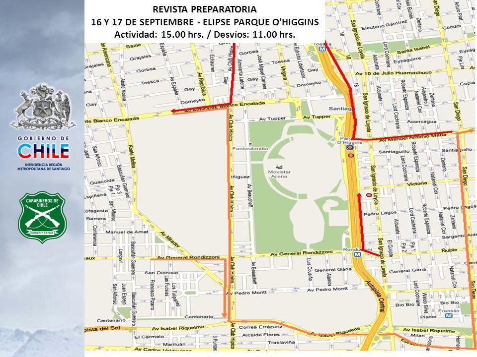 REVISTA PREPARATORIA 16 Y 17 DE SEPTIEMBRE - ELIPSE PARQUE OHIGGINS Actividad: 15.00 hrs. / Desvíos: 11.00 hrs.