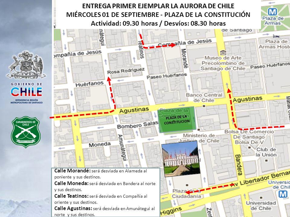 ENTREGA PRIMER EJEMPLAR LA AURORA DE CHILE MIÉRCOLES 01 DE SEPTIEMBRE - PLAZA DE LA CONSTITUCIÓN Actividad: 09.30 horas / Desvíos: 08.30 horas PLAZA D