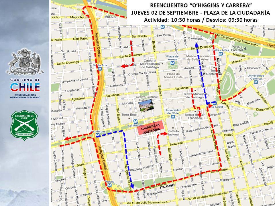 REENCUENTRO OHIGGINS Y CARRERA JUEVES 02 DE SEPTIEMBRE - PLAZA DE LA CIUDADANÍA Actividad: 10:30 horas / Desvíos: 09:30 horas DESVÍOS ALAMEDA CALZADA NORTE: LOCOMOCIÓN COLECTIVA: será desviado en Miraflores al norte – Av.