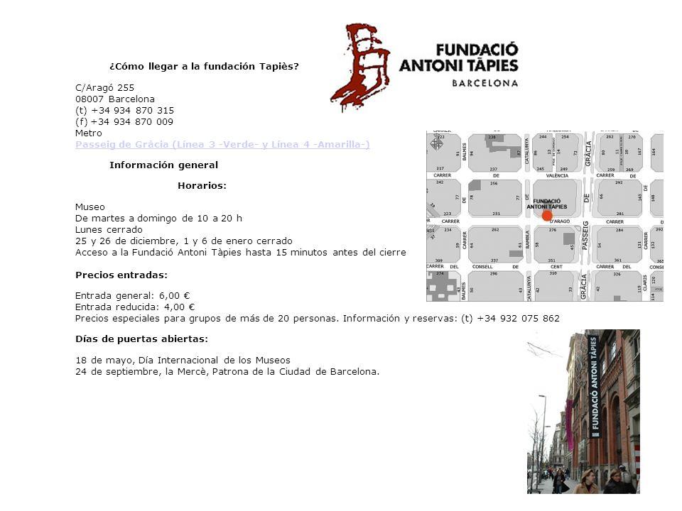 ¿Cómo llegar a la fundación Tapiès? C/Aragó 255 08007 Barcelona (t) +34 934 870 315 (f) +34 934 870 009 Metro Passeig de Gràcia (Línea 3 -Verde- y Lín