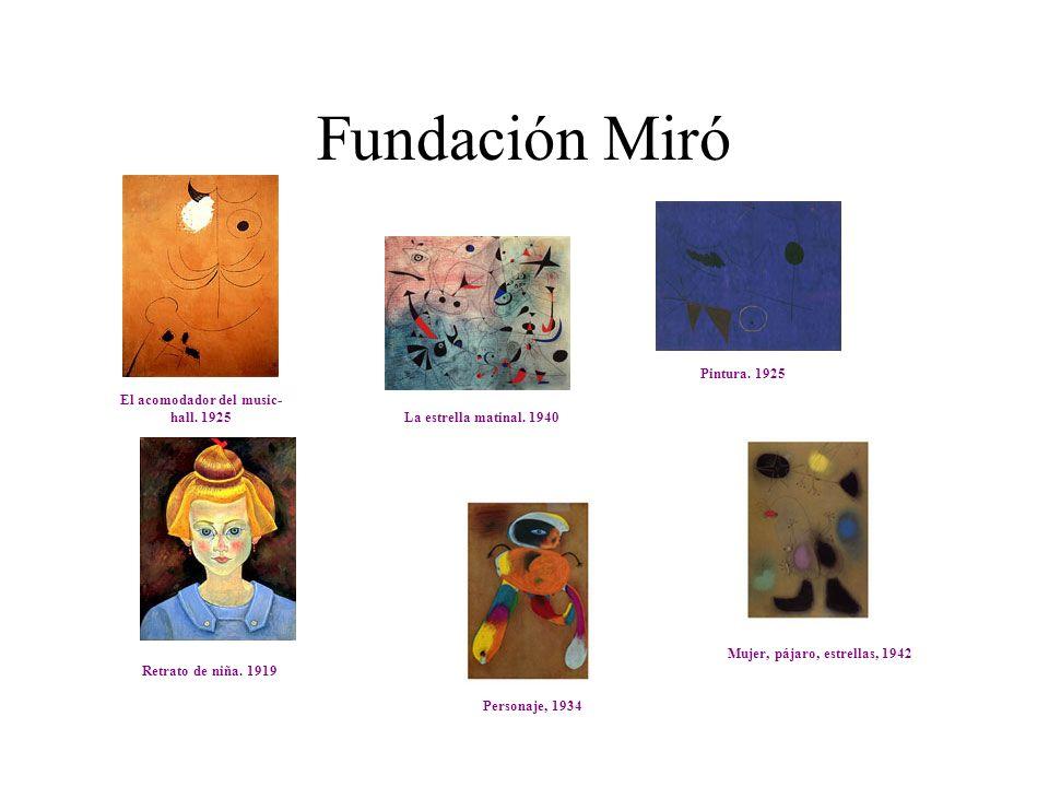 Fundación Miró Pintura. 1925 Retrato de niña. 1919 El acomodador del music- hall. 1925 Personaje, 1934 La estrella matinal. 1940 Mujer, pájaro, estrel