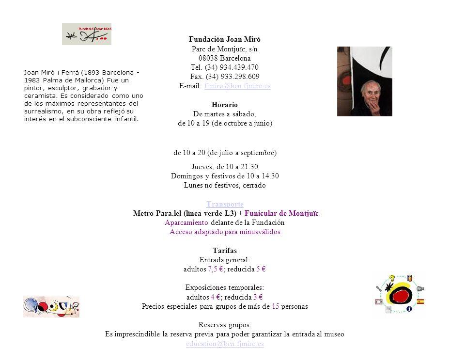 Fundación Joan Miró Parc de Montjuïc, s/n 08038 Barcelona Tel. (34) 934.439.470 Fax. (34) 933.298.609 E-mail: fjmiro@bcn.fjmiro.es Horario De martes a