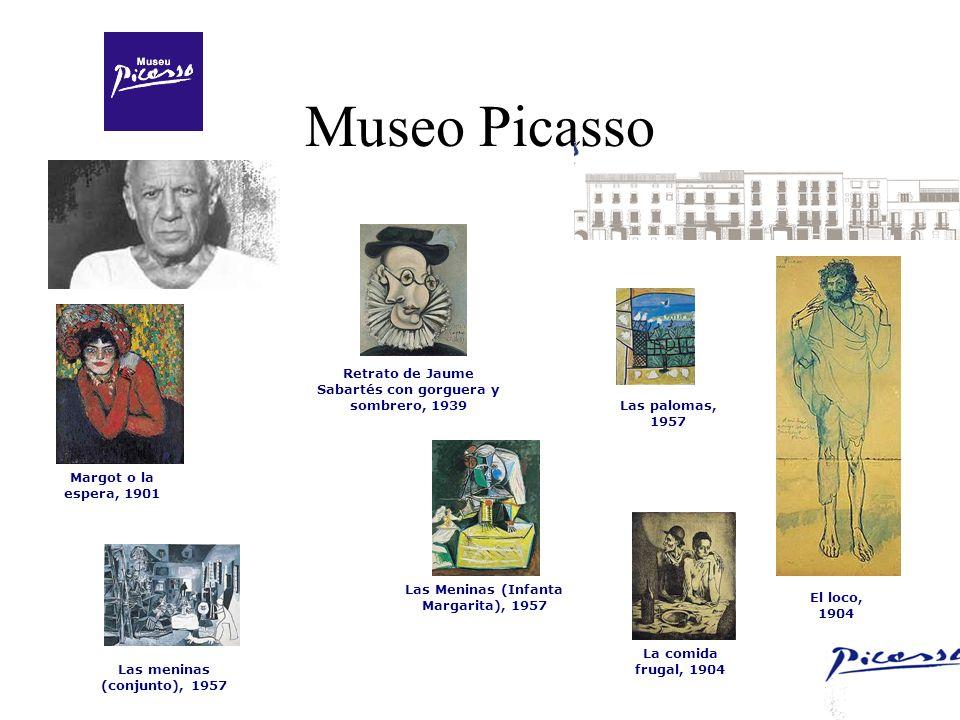 Museo Picasso Margot o la espera, 1901 El loco, 1904 Retrato de Jaume Sabartés con gorguera y sombrero, 1939 Las Meninas (Infanta Margarita), 1957 Las