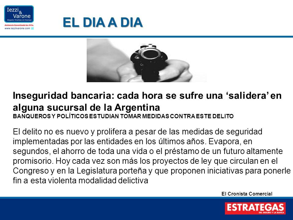 EL DIA A DIA Inseguridad bancaria: cada hora se sufre una salidera en alguna sucursal de la Argentina BANQUEROS Y POLÍTICOS ESTUDIAN TOMAR MEDIDAS CON