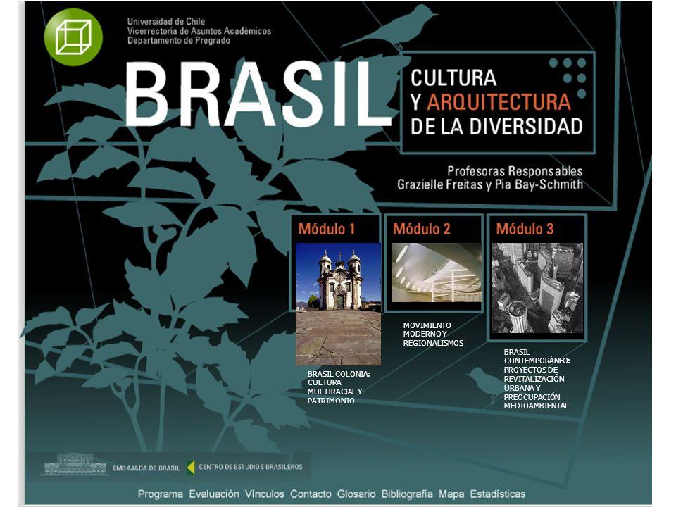 BRASIL COLONIA: CULTURA MULTIRACIAL Y PATRIMONIO MOVIMIENTO MODERNO Y REGIONALISMOS BRASIL CONTEMPORÁNEO: PROYECTOS DE REVITALIZACIÓN URBANA Y PREOCUP