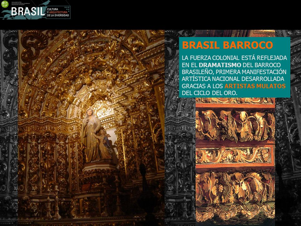 BRASIL BARROCO LA FUERZA COLONIAL ESTÁ REFLEJADA EN EL DRAMATISMO DEL BARROCO BRASILEÑO, PRIMERA MANIFESTACIÓN ARTÍSTICA NACIONAL DESARROLLADA GRACIAS