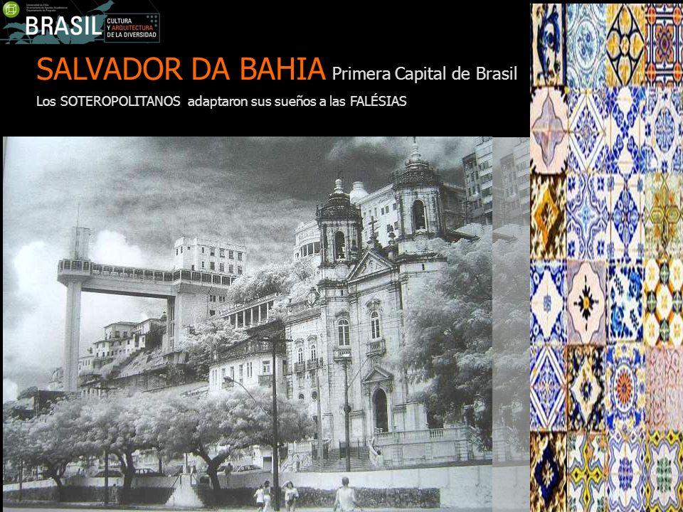 SALVADOR DA BAHIA Primera Capital de Brasil Los SOTEROPOLITANOS adaptaron sus sueños a las FALÉSIAS