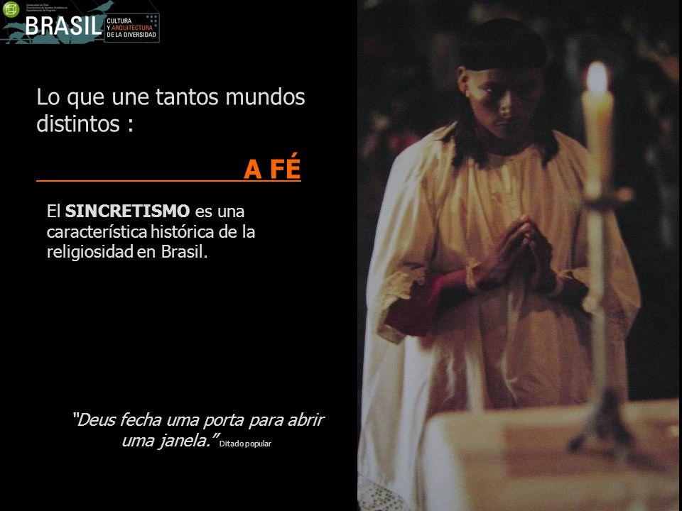 Lo que une tantos mundos distintos : A FÉ El SINCRETISMO es una característica histórica de la religiosidad en Brasil. Deus fecha uma porta para abrir