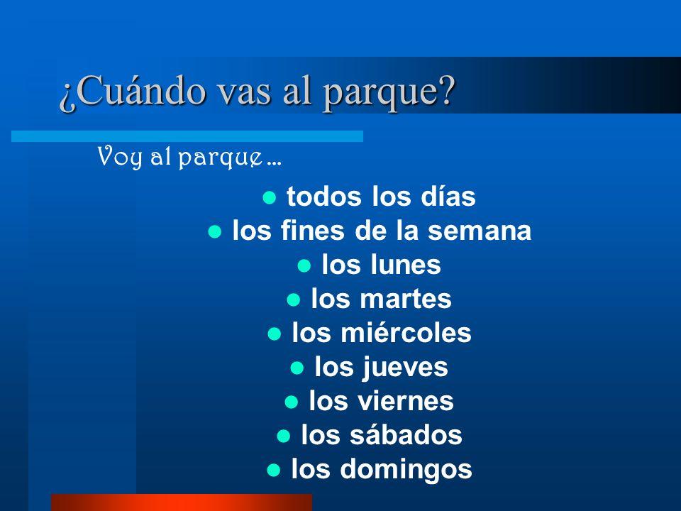 ¿Adónde vas.el parque = the park a + el = al El parque TRY TO SAY IT: I go to the...