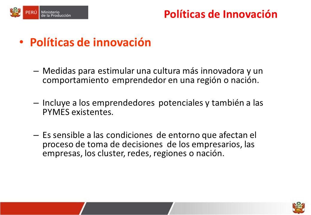 Políticas de Innovación Políticas de innovación – Medidas para estimular una cultura más innovadora y un comportamiento emprendedor en una región o nación.