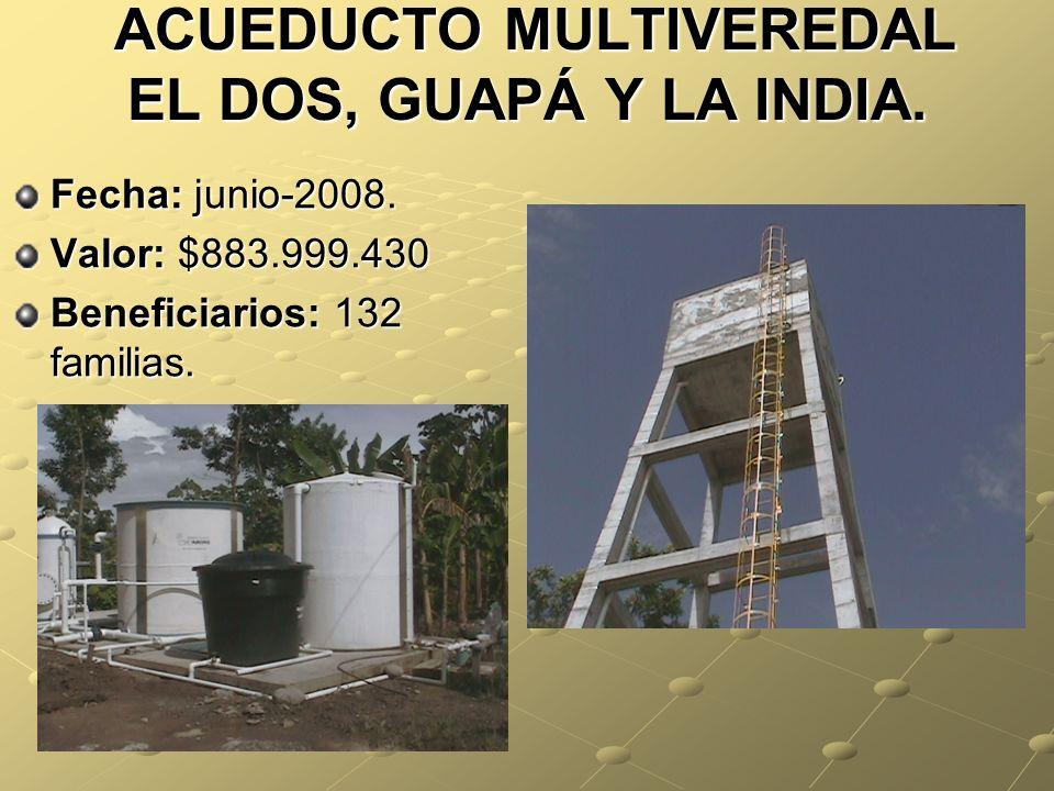 ACUEDUCTO MULTIVEREDAL EL DOS, GUAPÁ Y LA INDIA.Fecha: junio-2008.