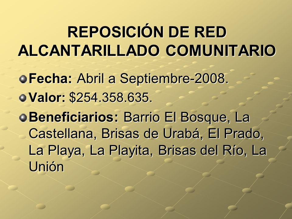 REPOSICIÓN DE RED ALCANTARILLADO COMUNITARIO Fecha: Abril a Septiembre-2008.