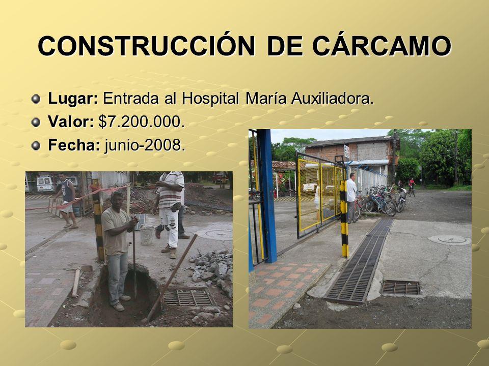 CONSTRUCCIÓN DE CÁRCAMO Lugar: Entrada al Hospital María Auxiliadora.