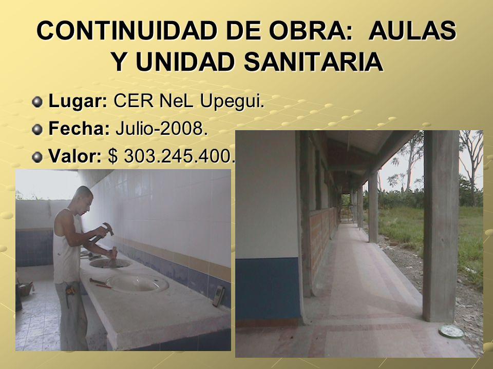 CONTINUIDAD DE OBRA: AULAS Y UNIDAD SANITARIA Lugar: CER NeL Upegui.