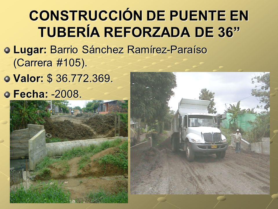 CONSTRUCCIÓN DE PUENTE EN TUBERÍA REFORZADA DE 36 Lugar: Barrio Sánchez Ramírez-Paraíso (Carrera #105).