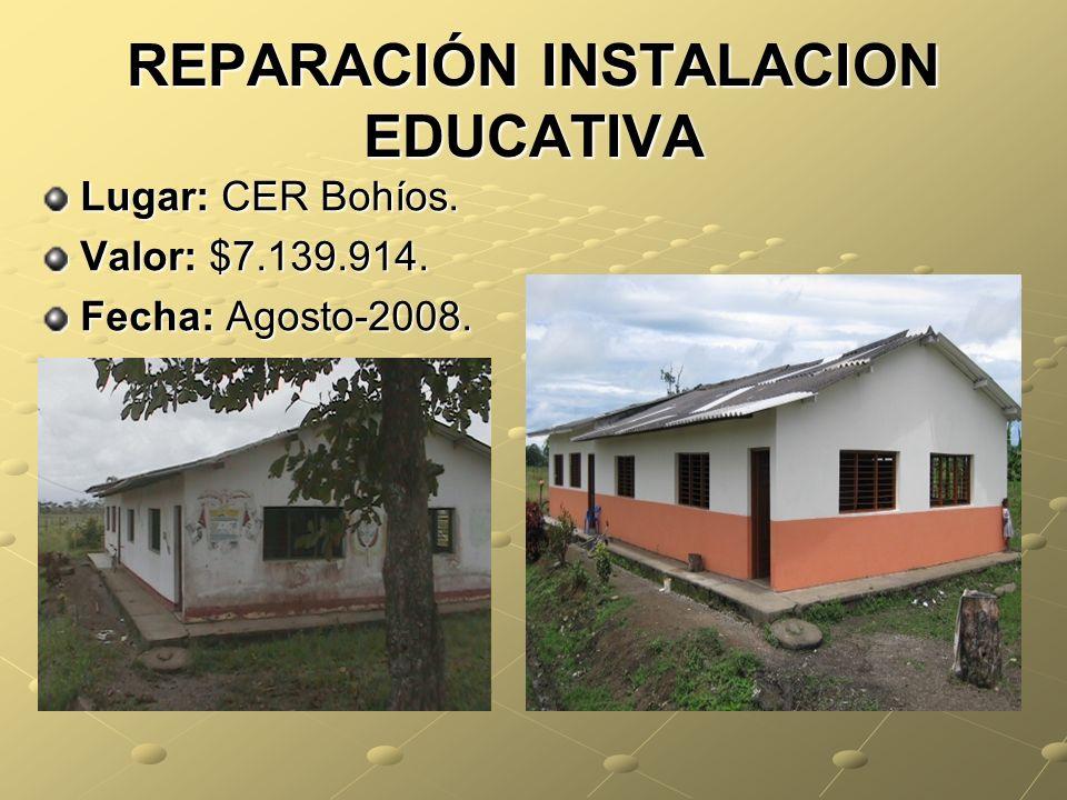 REPARACIÓN INSTALACION EDUCATIVA Lugar: CER Bohíos. Valor: $7.139.914. Fecha: Agosto-2008.