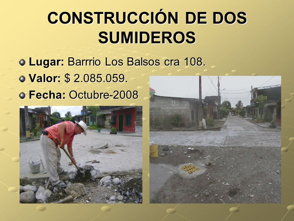 CONSTRUCCIÓN DE DOS SUMIDEROS Lugar: Barrrio Los Balsos cra 108.
