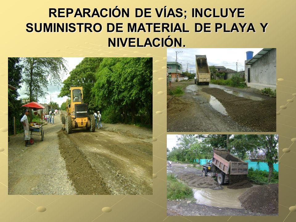 REPARACIÓN DE VÍAS; INCLUYE SUMINISTRO DE MATERIAL DE PLAYA Y NIVELACIÓN.