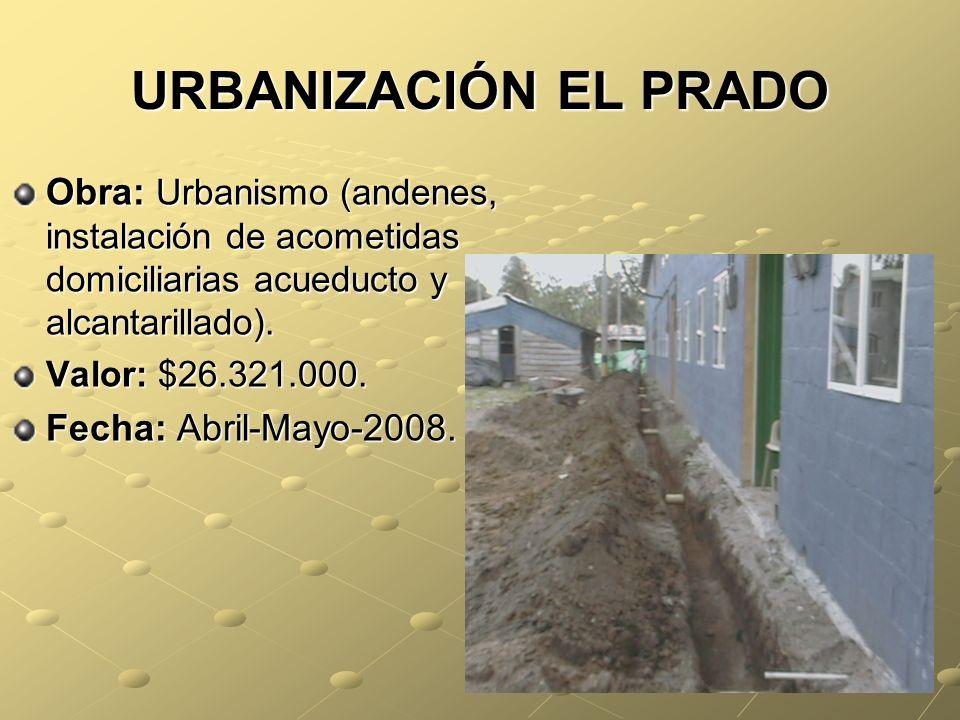 URBANIZACIÓN EL PRADO Obra: Urbanismo (andenes, instalación de acometidas domiciliarias acueducto y alcantarillado).