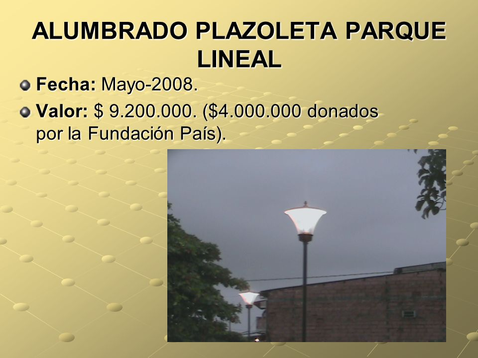 ALUMBRADO PLAZOLETA PARQUE LINEAL Fecha: Mayo-2008.