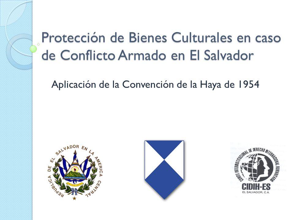 Protección de Bienes Culturales en caso de Conflicto Armado en El Salvador Aplicación de la Convención de la Haya de 1954