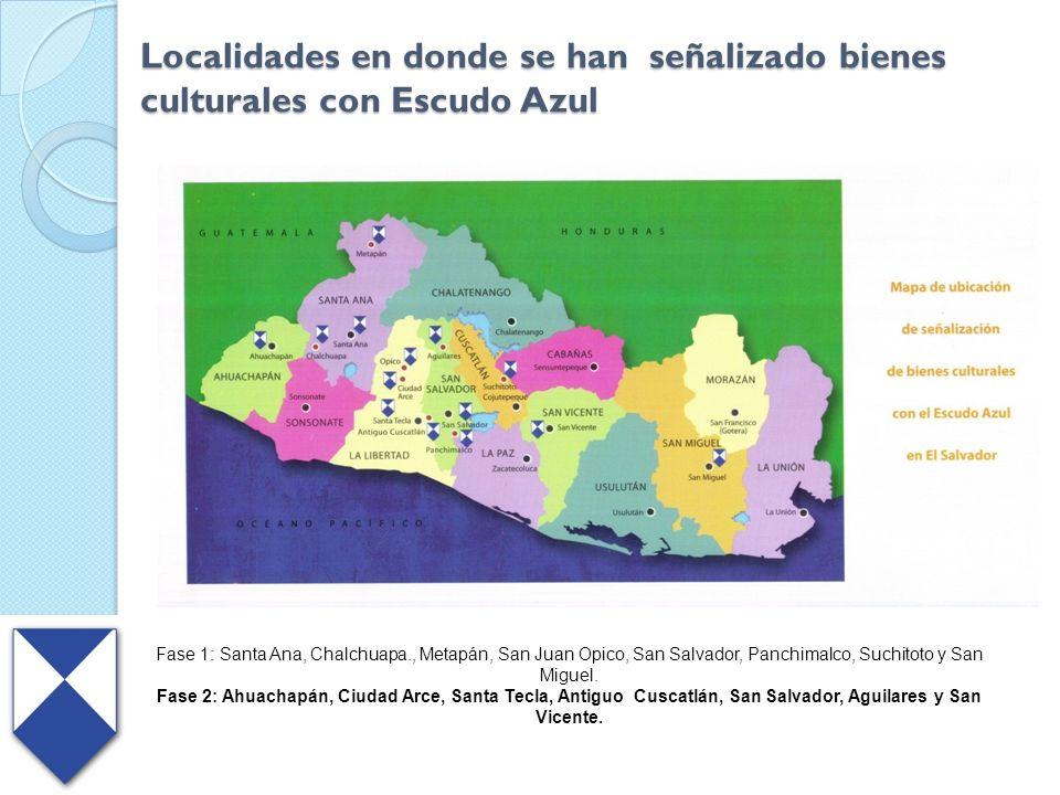 Localidades en donde se han señalizado bienes culturales con Escudo Azul Fase 1: Santa Ana, Chalchuapa., Metapán, San Juan Opico, San Salvador, Panchi