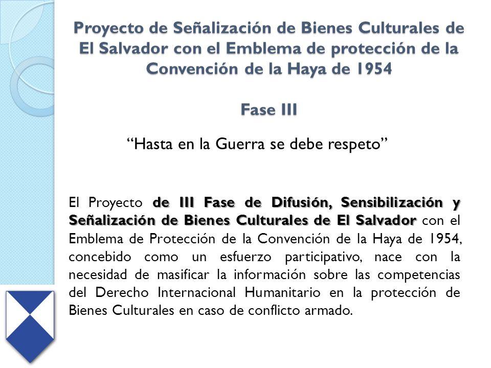 Proyecto de Señalización de Bienes Culturales de El Salvador con el Emblema de protección de la Convención de la Haya de 1954 Fase III Hasta en la Gue