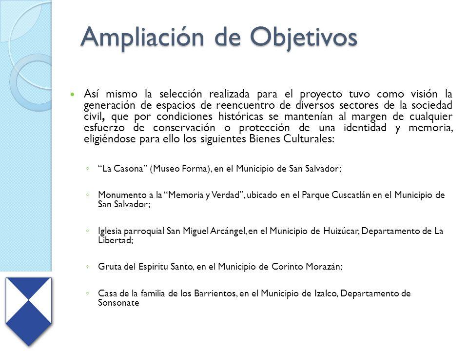 Ampliación de Objetivos Así mismo la selección realizada para el proyecto tuvo como visión la generación de espacios de reencuentro de diversos sector