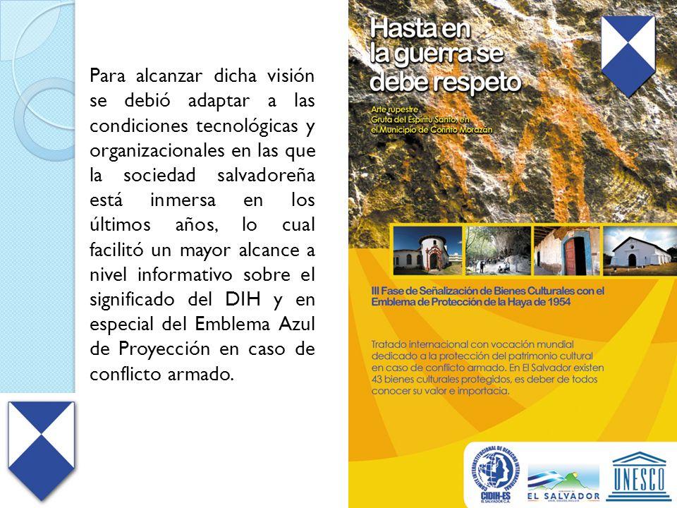 Para alcanzar dicha visión se debió adaptar a las condiciones tecnológicas y organizacionales en las que la sociedad salvadoreña está inmersa en los ú