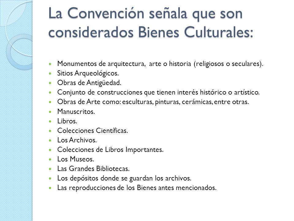La Convención señala que son considerados Bienes Culturales: Monumentos de arquitectura, arte o historia (religiosos o seculares). Sitios Arqueológico