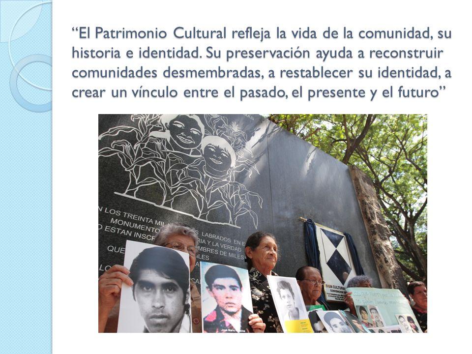 El Patrimonio Cultural refleja la vida de la comunidad, su historia e identidad. Su preservación ayuda a reconstruir comunidades desmembradas, a resta