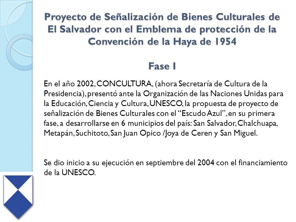 Proyecto de Señalización de Bienes Culturales de El Salvador con el Emblema de protección de la Convención de la Haya de 1954 Fase I En el año 2002, C