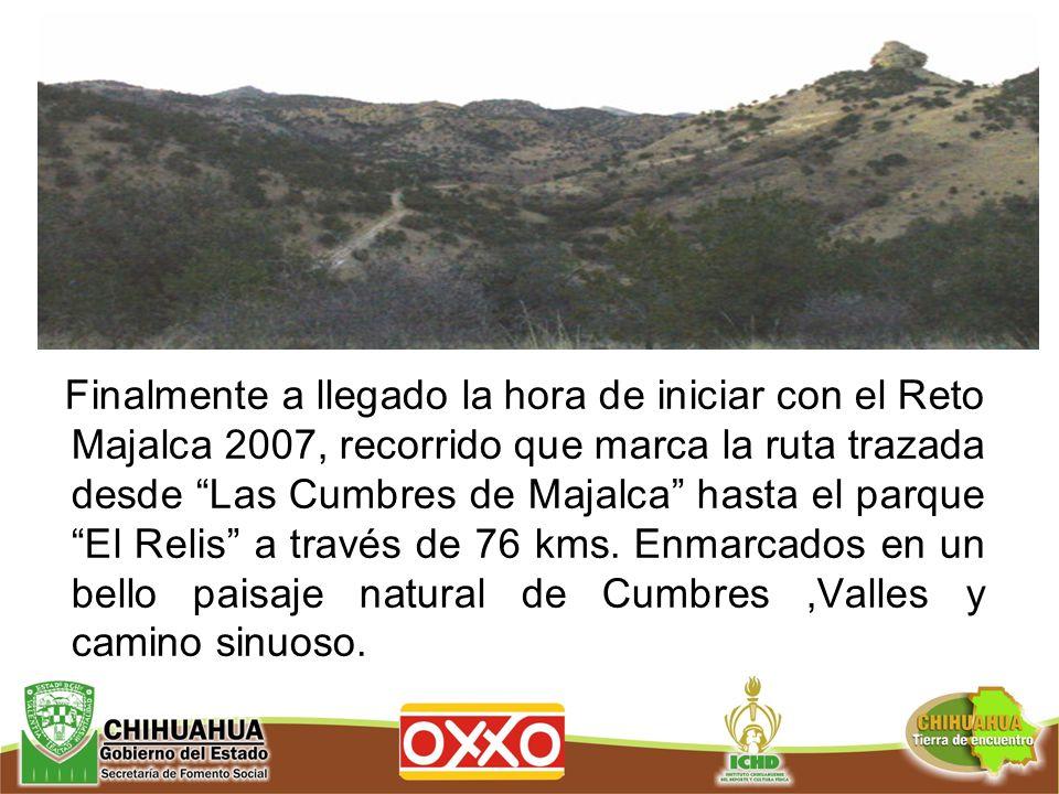 Finalmente a llegado la hora de iniciar con el Reto Majalca 2007, recorrido que marca la ruta trazada desde Las Cumbres de Majalca hasta el parque El Relis a través de 76 kms.