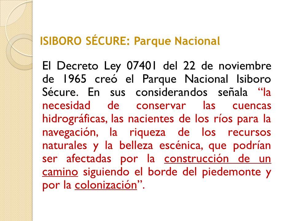 El Decreto Ley 07401 del 22 de noviembre de 1965 creó el Parque Nacional Isiboro Sécure. En sus considerandos señala la necesidad de conservar las cue