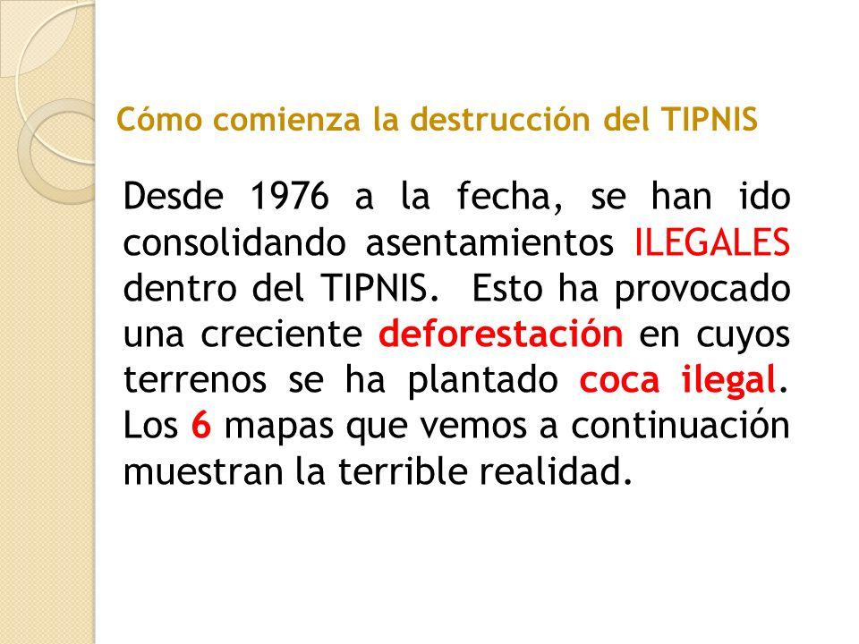 Desde 1976 a la fecha, se han ido consolidando asentamientos ILEGALES dentro del TIPNIS. Esto ha provocado una creciente deforestación en cuyos terren