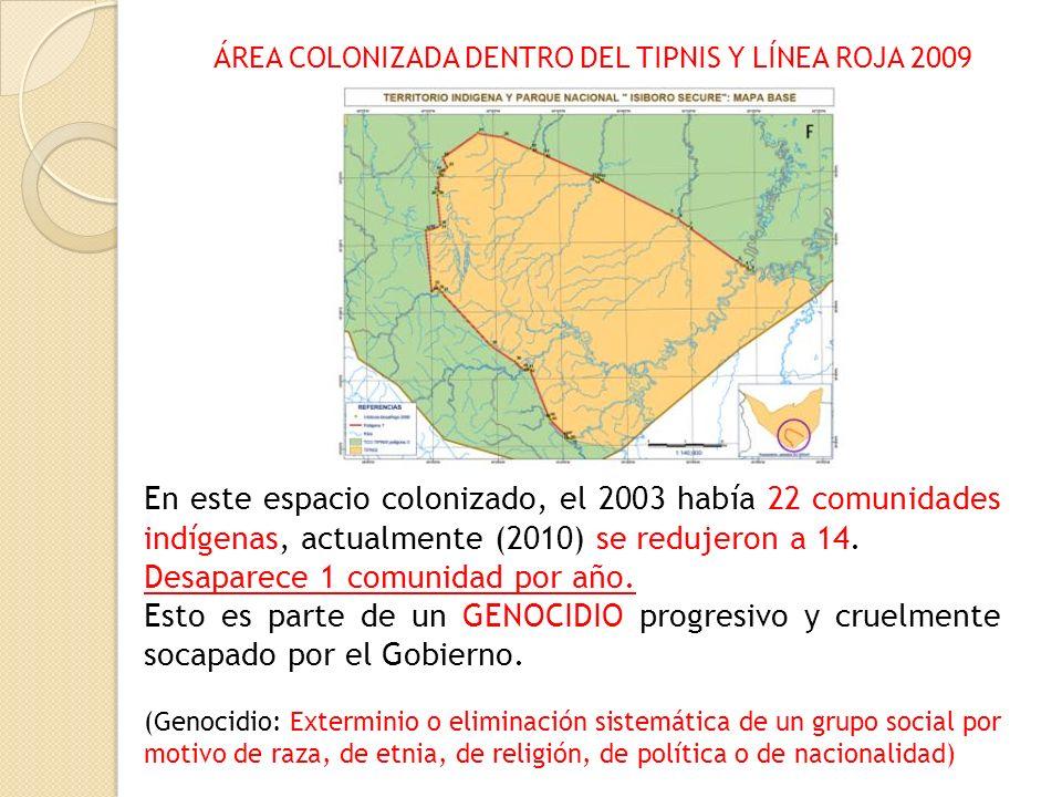 ÁREA COLONIZADA DENTRO DEL TIPNIS Y LÍNEA ROJA 2009 En este espacio colonizado, el 2003 había 22 comunidades indígenas, actualmente (2010) se redujero