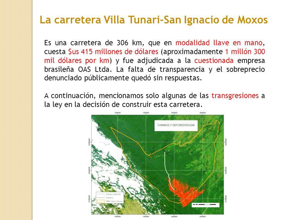 La carretera Villa Tunari-San Ignacio de Moxos Es una carretera de 306 km, que en modalidad llave en mano, cuesta $us 415 millones de dólares (aproxim