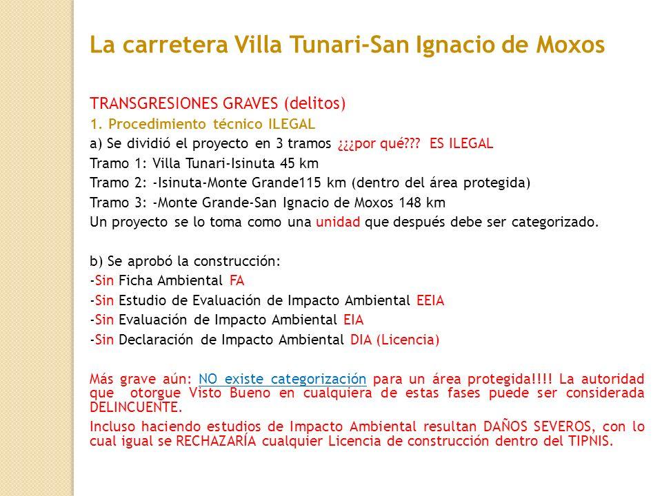 TRANSGRESIONES GRAVES (delitos) 1. Procedimiento técnico ILEGAL a) Se dividió el proyecto en 3 tramos ¿¿¿por qué??? ES ILEGAL Tramo 1: Villa Tunari-Is
