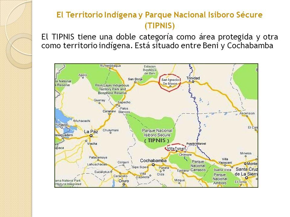 El Territorio Indígena y Parque Nacional Isiboro Sécure (TIPNIS) El TIPNIS tiene una doble categoría como área protegida y otra como territorio indíge