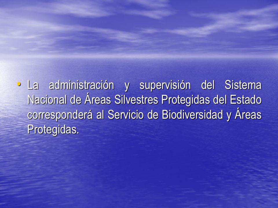La administración y supervisión del Sistema Nacional de Áreas Silvestres Protegidas del Estado corresponderá al Servicio de Biodiversidad y Áreas Protegidas.