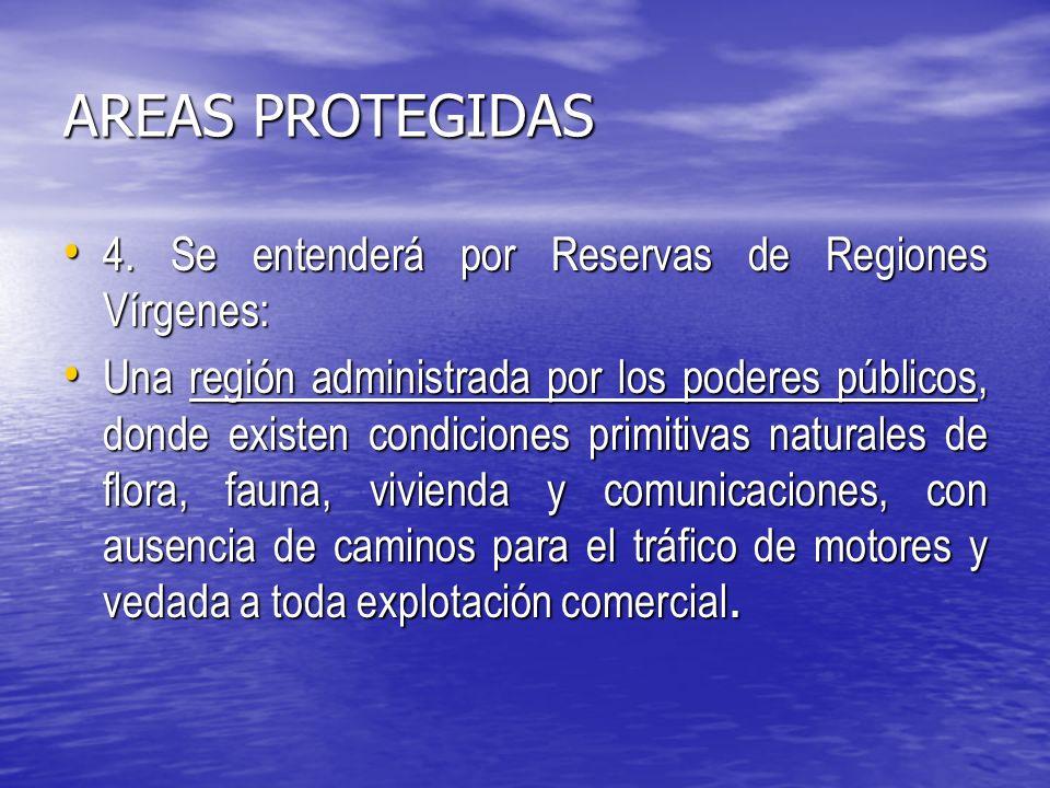 AREAS PROTEGIDAS 4.Se entenderá por Reservas de Regiones Vírgenes: 4.