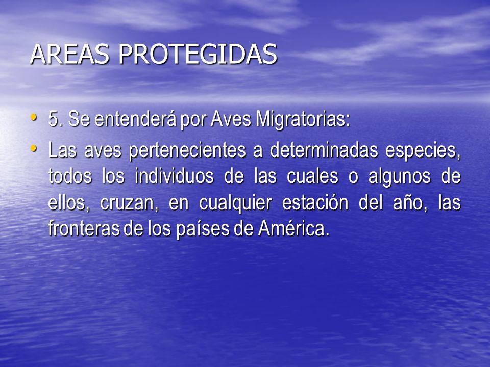 AREAS PROTEGIDAS 5.Se entenderá por Aves Migratorias: 5.