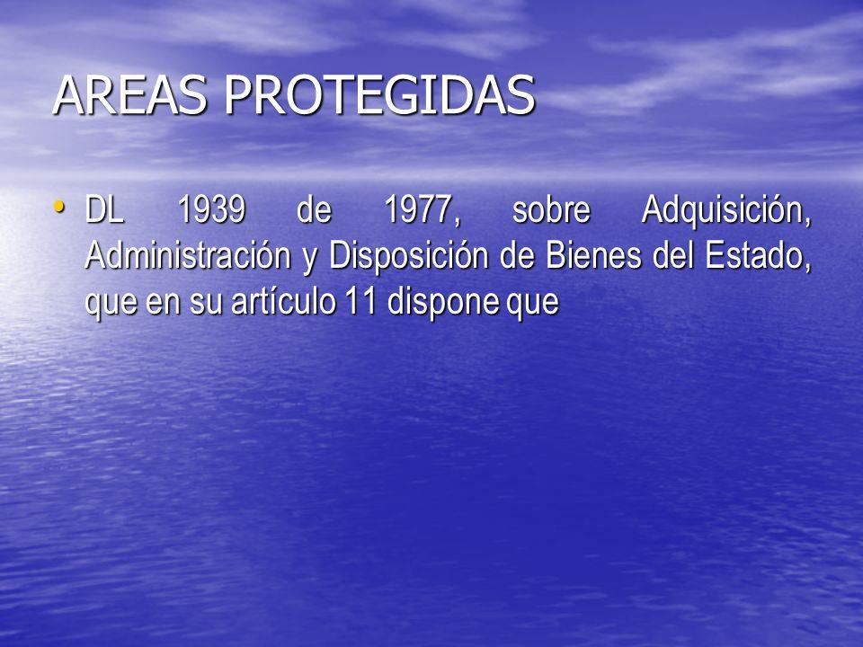 AREAS PROTEGIDAS DL 1939 de 1977, sobre Adquisición, Administración y Disposición de Bienes del Estado, que en su artículo 11 dispone que DL 1939 de 1977, sobre Adquisición, Administración y Disposición de Bienes del Estado, que en su artículo 11 dispone que