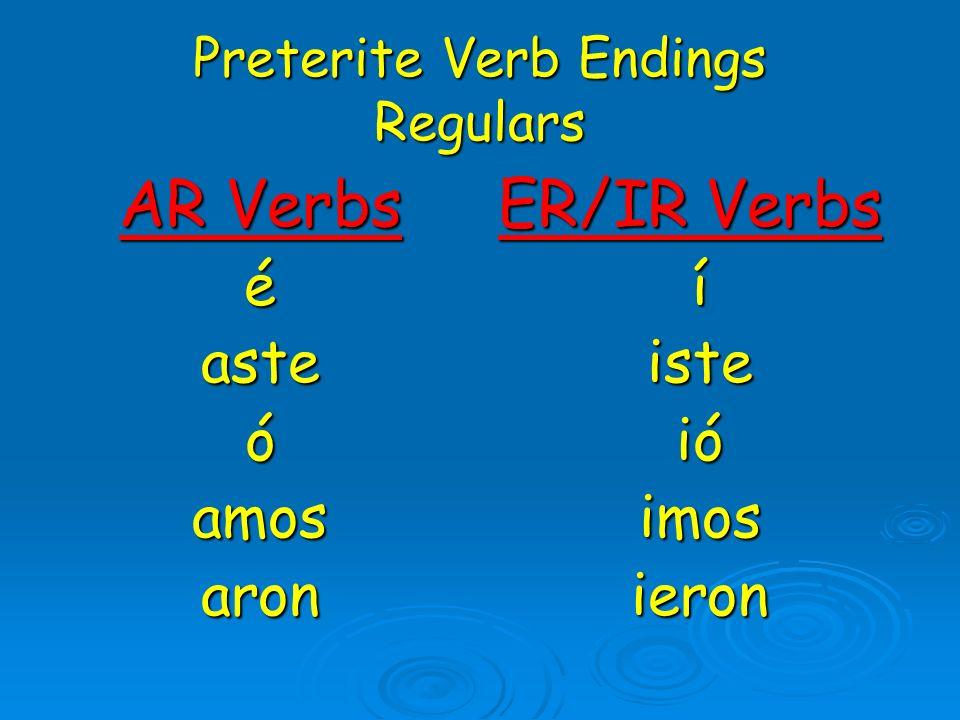 Preterite Verb Endings Regulars AR Verbs éasteóamosaron ER/IR Verbs íisteióimosieron